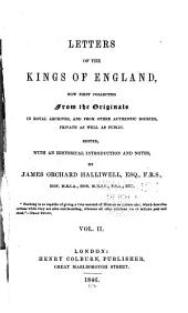 Letters of the Kings of England: Now First Collected from the Originals in Royal Archives, and Other Authentic Sources, Private as Well as Public, Volume 2