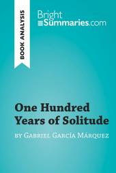 One Hundred Years of Solitude by Gabriel García Marquez (Book Analysis): Detailed Summary, Analysis and Reading Guide