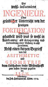 Der wohl informirte Ingenieur oder Unterricht von der Fortification. Nebst einen kurtzen Begrieff von der Arithmetic und Geometrie, von J. S. G. M.: Band 1