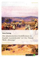 """Die phantastischen Erzählformen im Kapitel """"Landeskunde"""" in Uwe Timms Werk """"Morenga"""""""