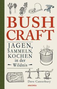 Bushcraft   Jagen  Sammeln  Kochen in der Wildnis    berlebenstechniken  Survival  PDF