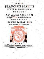 In funus Francisci Peretti Sixti 5. pont. max. nepotis ad Alexandrum Perettum cardinalem Montaltum Iosephi Castalionis Anconitani Carmen
