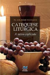 Catequese litúrgica: A missa explicada
