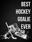 Best Hockey Goalie Ever: Ice Hockey Goaltender Quote Notebook Journal Blank Lined College Ruled Composition Notepad 140 Pages (70 Sheets) Novel