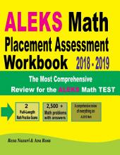 ALEKS Math Placement Assessment Workbook 2018 - 2019: The Most Comprehensive Review for the ALEKS Math TEST