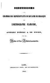 Discussions à la chambre des représentants du royaume de Belgique sur l'orthographe flamande, et autres pièces à ce sujet: avec des notes et éclaircissements