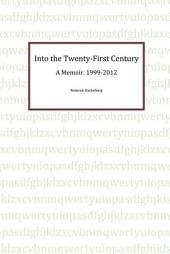 Into the Twenty-First Century: A Memoir, 1999 - 2012