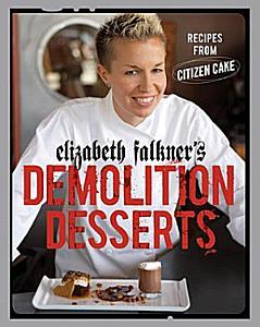 Elizabeth Falkner s Demolition Desserts Book