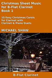 Clarinet: Christmas Sheet Music For Clarinet Book 1: Ten Easy Christmas Carols For Clarinet With Clarinet & Piano Duets