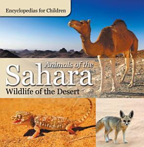 Animals of the Sahara   Wildlife of the Desert   Encyclopedias for Children PDF