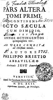 Annales Mundi Seu Chronicon Universale: Continens Octo Saecula Cum Dimidio, Sev Annos Octingentos quinquaginta tres. Ab Urbe Condita ad Christum natum. Pars Altera. Tomi Primi, Volume 1, Page 2