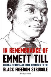 In Remembrance of Emmett Till: Regional Stories and Media Responses to the Black Freedom Struggle