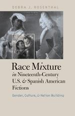 Race Mixture in Nineteenth-Century U.S. and Spanish American Fictions