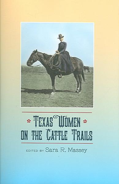 Download Texas Women on the Cattle Trails Book