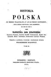 Historja Polska od śmierci Władysława IV aż do pokoju Oliwskiego, czyli dzieje panowania Jana Kazimierza od 1648 do 1660 r: Tom 2