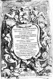 Vlyssis Aldrovandi... De Piscibus libri V. et de cetis lib. vnus. Ioannes Cornelius Vterverius... collegit. Hieronymus Tamburinus in lucem edicit...