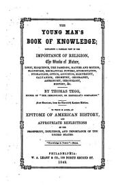 The Young Man's Book of Knowledge: Containing a Familiar View of the Importance of Religion, the Works of Nature, Logic, Eloquence, the Passions, Matter and Motion, Magnetism, Mechanical Powers, Hydrostatics, Hydraulics, Optics, Acoustics, Electricity, Galvanism, Geometry, Geography, Astronomy, Chronology, History, &c