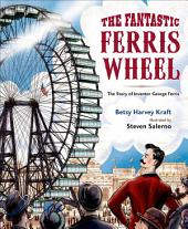 The Fantastic Ferris Wheel: The Story of Inventor George Ferris