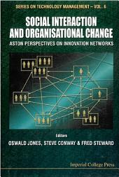 Social Interaction And Organisational Change, Aston Perspectives On Innovation Networks