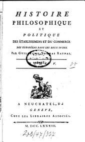 Histoire philosophique et politique des etablissements et du commerce des Européens dans les deux Indes: Volume5