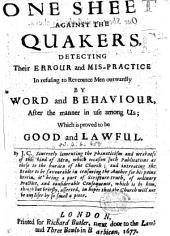 One Sheet against the Quakers, detecting their errour and mis-practice in refusing to reverence men outwardly ... By J. C. [i.e. John Cheyney etc.]