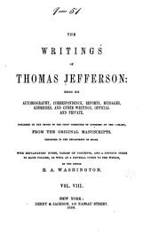 The Writings of Thomas Jefferson: Inaugural addresses and messages. Replies to public addresses. Indian addresses. Miscellaneous: l. Notes on Virginia; 2. Biographical sketches of distinguished men; 3. The batture at New Orleans