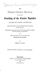 The Oldest Church Manual, Called The Teaching of the Twelve Apostles ...: The Didache and Kindred Documents in the Original, with Translations and Discussions of Post-apostolic Teaching, Baptism, Worship, and Discipline, and with Illustrations and Facsimiles of the Jerusalem Manuscript