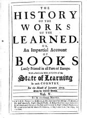 The History of the Works of the Learned, Or, An Impartial Account of Books Lately Printed in All Parts of Europe: Volume 5