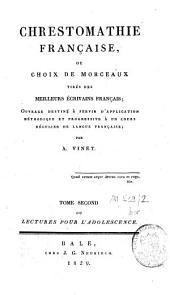 Chrestomathie française ou choix de morceaux tirés des meilleurs écrivains français: Lectures pour l'adolescence