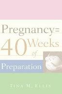 Pregnancy = 40 Weeks of Preparation