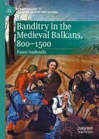 Banditry in the Medieval Balkans  800 1500 PDF