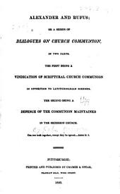 Alexander and Rufus; or, A series of dialogues on church communion: in two parts : the first being a vindication of scriptural church communion in opposition to latitudinarian schemes : the second being a defence of the communion maintained in the secession church
