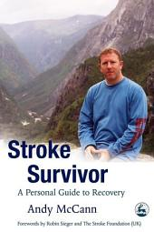 Stroke Survivor: A Personal Guide to Recovery