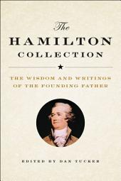 The Hamilton Collection: The Wisdom and Writings of the Founding Father