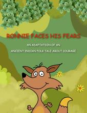 Ronnie Faces His Fears: An Adaptation of an Ancient Indian Folk Tale about Courage