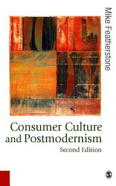 Consumer Culture and Postmodernism: Edition 2
