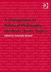 A Companion to Political Philosophy. Methods, Tools, Topics