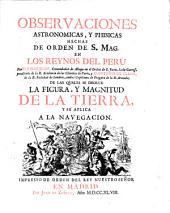 Observaciones Astronomicas, Y Phisicas Hechas De Orden De S. Mag. En Los Reynos Del Peru (etc.)