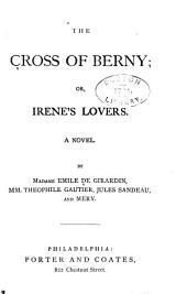 The Cross of Berny: Or, Irene's Lovers. A Novel