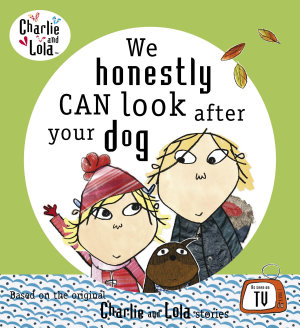 Charlie and Lola  We Honestly Can Look After Your Dog PDF