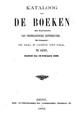 Kataloog van de boeken der maatschappij van nederlandsche letterkunde  De taal is gansch het volk  te Gent gesticht den 10 Februari 1836 PDF