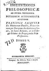 Institutiones philosophicae: ad studia theologica potissimum accommodatae, Volume 5
