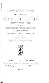Correspondance de la princesse Louise de Condé, fondatrice du monastère du Temple: Lettres écrites pendant l'émigration à sa famille et à divers