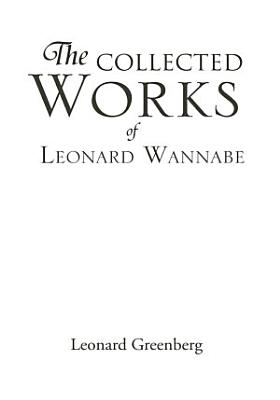 THE COLLECTED WORKS OF LEONARD WANNABE