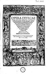 Opera divi Caecilii Cypriani episcopi Carthaginensis, ab innumeris mendis repurgata, adiectis nonnulis libellis ex uetustissimis exemplaribus, quae hactenus non habebantur