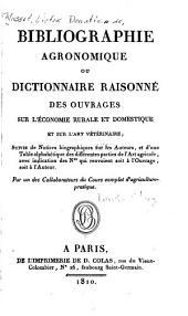 Bibliographie agronomique: ou, Dictionnaire raisonné des ouvrages sur l'économie rurale et domestique et sur l'art vétérinaire ...