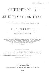 Christianity as it was at the first: being a selection from the writings of A. Campbell, etc. [Edited by David King.]: Part 1