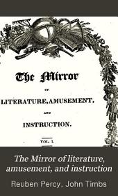 The Mirror of Literature, Amusement, and Instruction: Volume 1