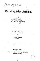 Om det christelige Familieliv: Paa Dansk udg. af J[ens] M[athias] L[ind] Hjort