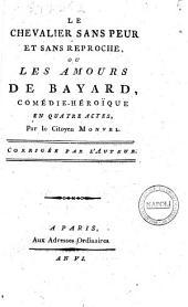 Le chevalier sans peur et sans reproche, ou les amours de Bayard, comédie-héroïque en quatre actes, par le citoyen Monvel. Corrigée par l'auteur